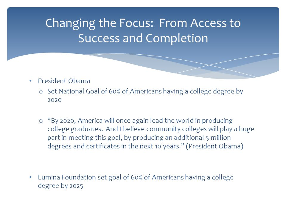 "President Obama o Set National Goal of 60% of Americans having a college degree by 2020 o ""By 2020, America will once again lead the world in producin"