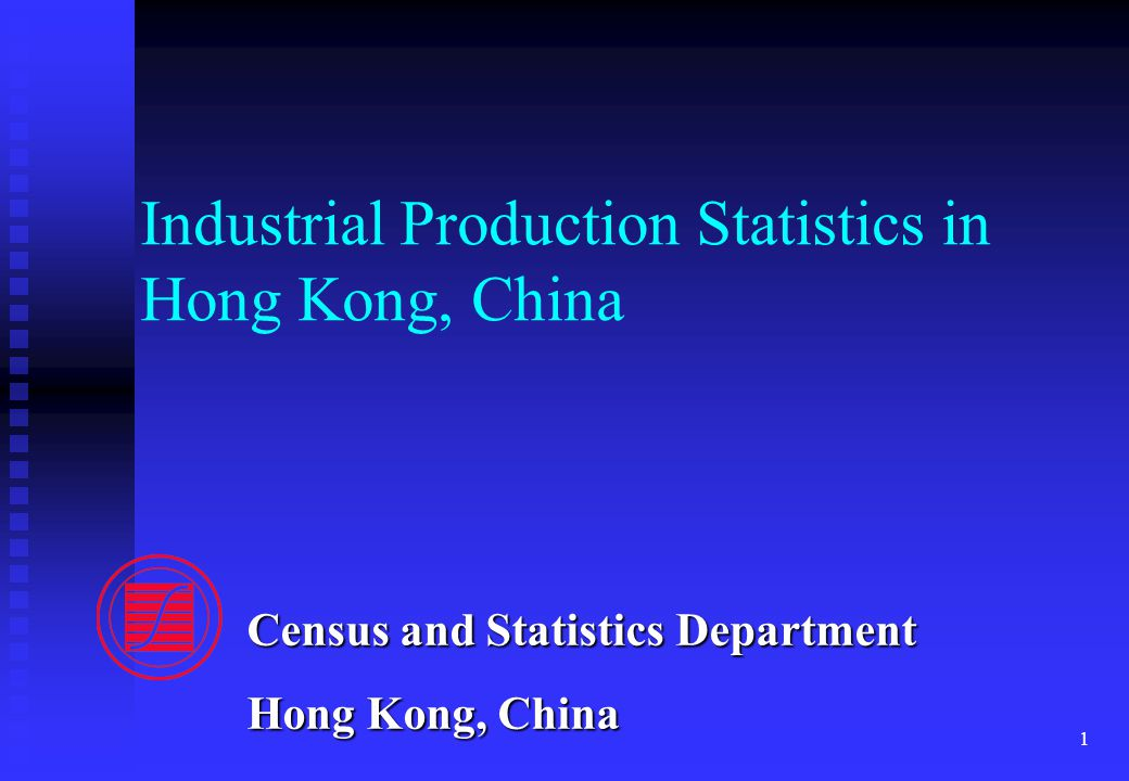 1 Industrial Production Statistics in Hong Kong, China Census and Statistics Department Hong Kong, China