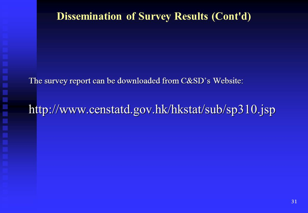 31 The survey report can be downloaded from C&SD's Website: http://www.censtatd.gov.hk/hkstat/sub/sp310.jsp Dissemination of Survey Results (Cont d)