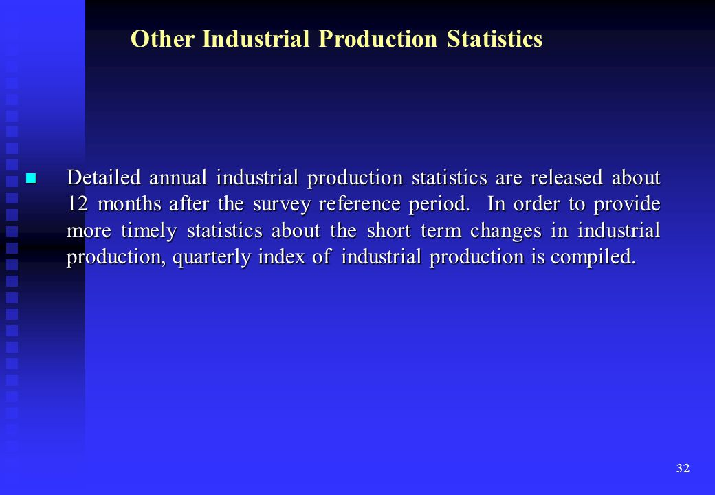 32 Detailed annual industrial production statistics are released about 12 months after the survey reference period.