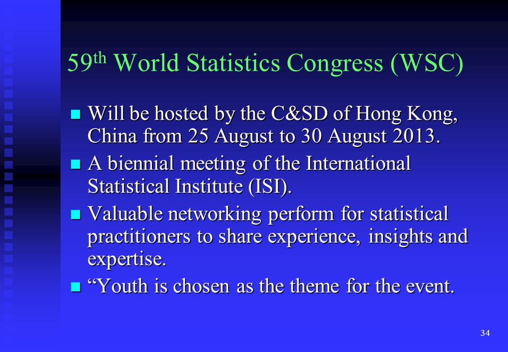 34 59 th World Statistics Congress (WSC) Will be hosted by the C&SD of Hong Kong, China from 25 August to 30 August 2013.