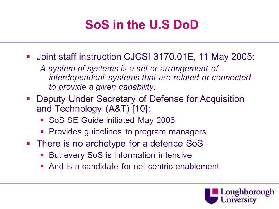 SoS in the U.S DoD  Joint staff instruction CJCSI 3170.01E, 11 May 2005: A system of systems is a set or arrangement of interdependent systems that are related or connected to provide a given capability.