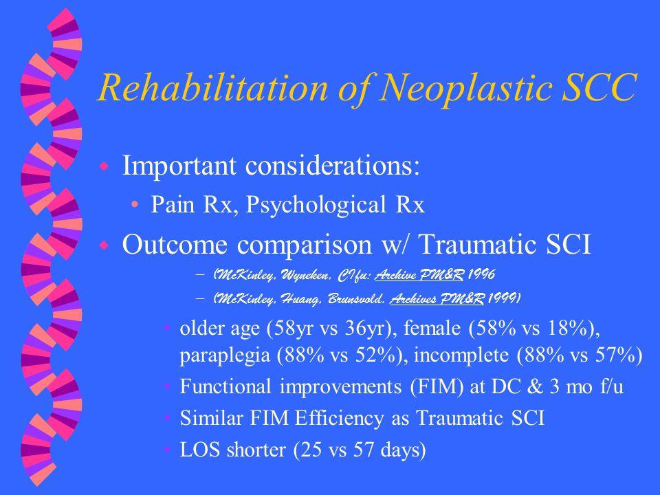 Rehabilitation of Neoplastic SCC w Important considerations: Pain Rx, Psychological Rx w Outcome comparison w/ Traumatic SCI –(McKinley, Wyneken, CIfu
