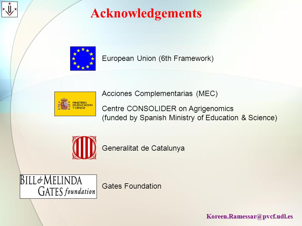 Acknowledgements European Union (6th Framework) Acciones Complementarias (MEC) Centre CONSOLIDER on Agrigenomics (funded by Spanish Ministry of Educat
