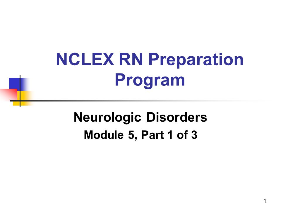 1 NCLEX RN Preparation Program Neurologic Disorders Module 5, Part 1 of 3