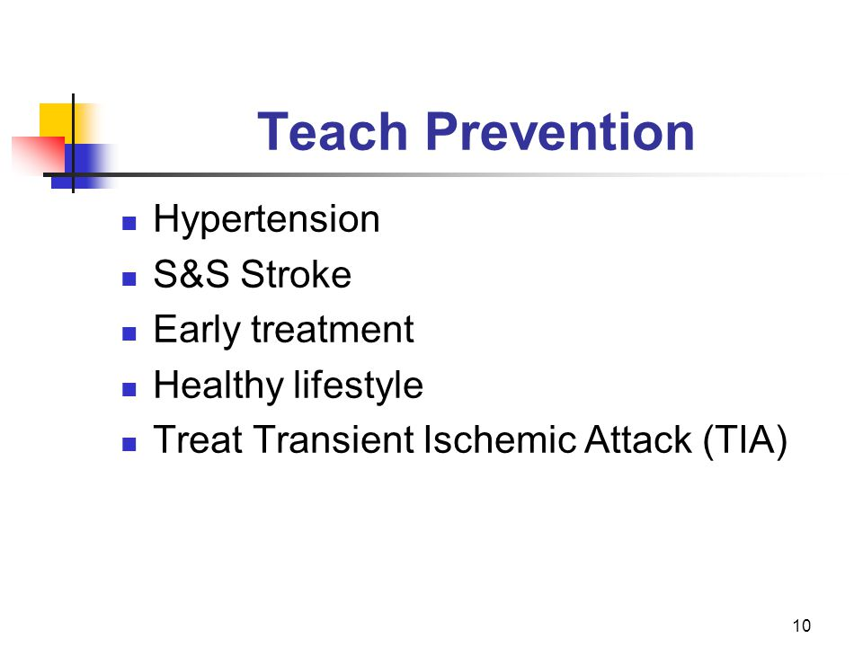10 Teach Prevention Hypertension S&S Stroke Early treatment Healthy lifestyle Treat Transient Ischemic Attack (TIA)