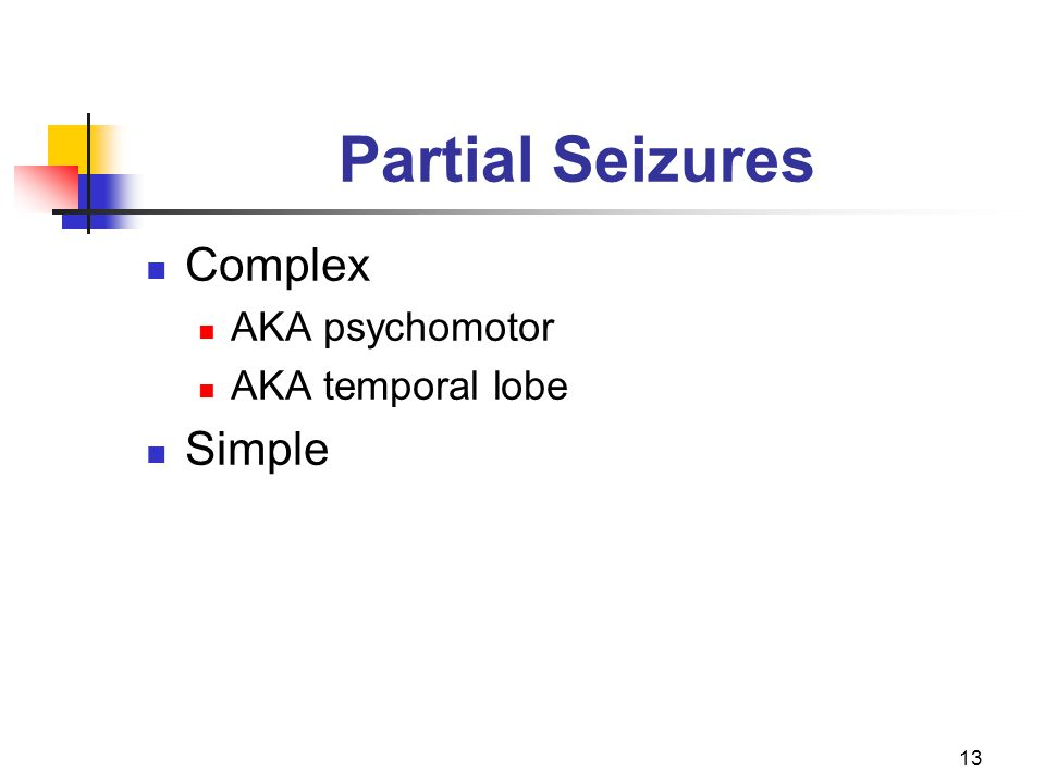 13 Partial Seizures Complex AKA psychomotor AKA temporal lobe Simple