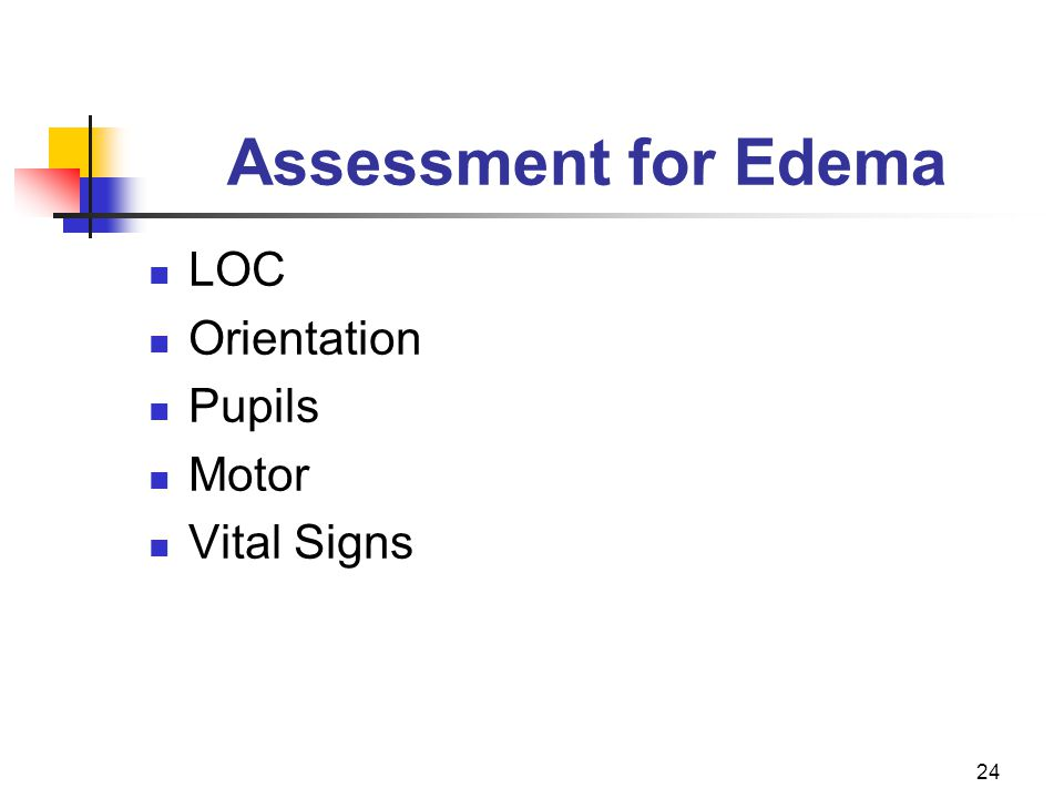 24 Assessment for Edema LOC Orientation Pupils Motor Vital Signs