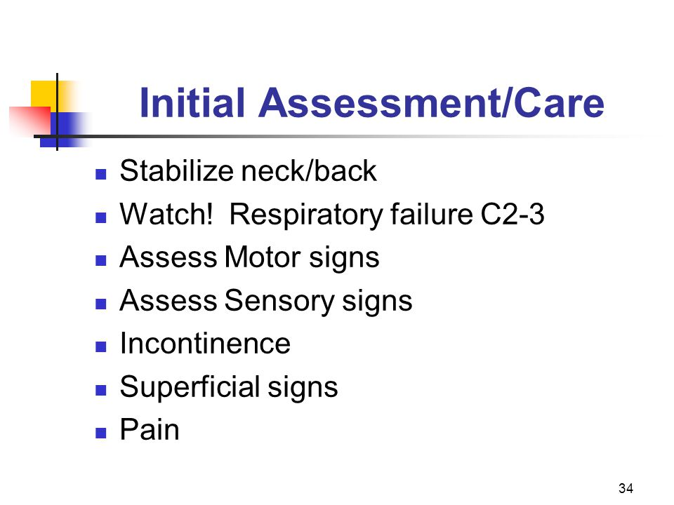 34 Initial Assessment/Care Stabilize neck/back Watch.
