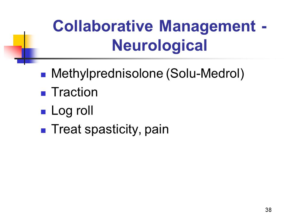 38 Collaborative Management - Neurological Methylprednisolone (Solu-Medrol) Traction Log roll Treat spasticity, pain