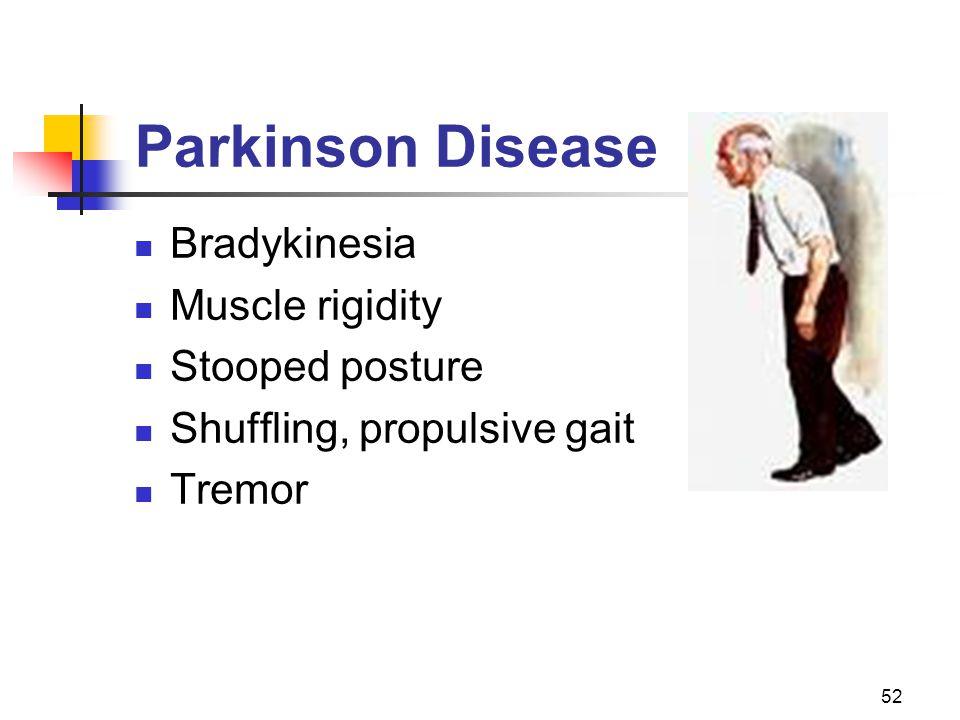 52 Parkinson Disease Bradykinesia Muscle rigidity Stooped posture Shuffling, propulsive gait Tremor