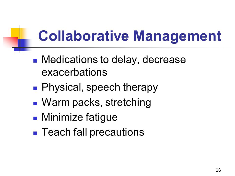 66 Collaborative Management Medications to delay, decrease exacerbations Physical, speech therapy Warm packs, stretching Minimize fatigue Teach fall precautions