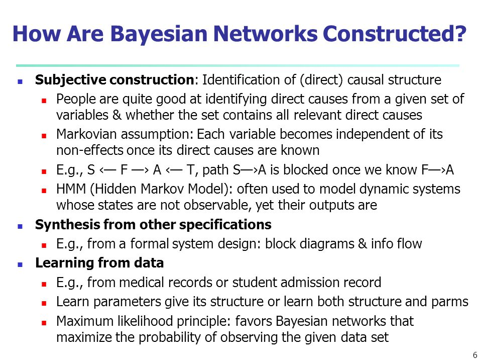 7 Training Bayesian Networks: Several Scenarios Scenario 1: Given both the network structure and all variables observable: compute only the CPT entries Scenario 2: Network structure known, some variables hidden: gradient descent (greedy hill-climbing) method, i.e., search for a solution along the steepest descent of a criterion function Weights are initialized to random probability values At each iteration, it moves towards what appears to be the best solution at the moment, w.o.