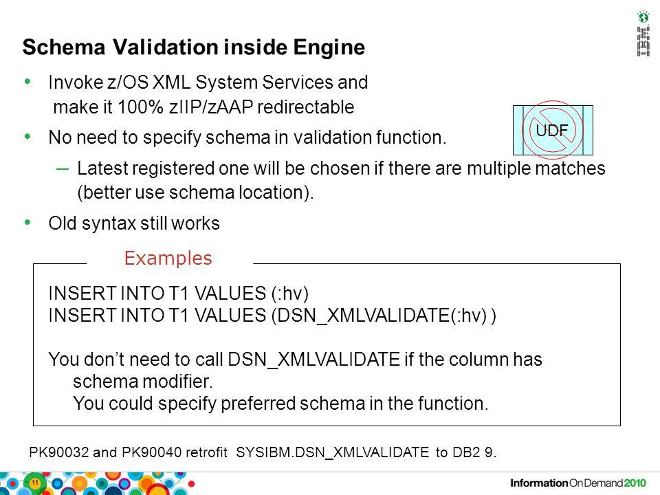 11 Schema Validation inside Engine Invoke z/OS XML System Services and make it 100% zIIP/zAAP redirectable No need to specify schema in validation function.