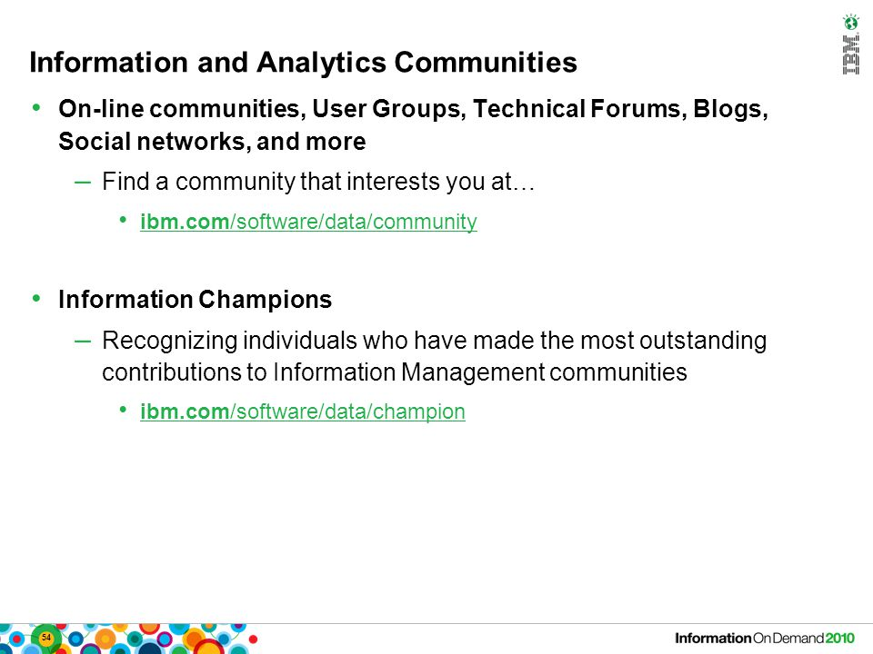 54 Information and Analytics Communities On-line communities, User Groups, Technical Forums, Blogs, Social networks, and more – Find a community that