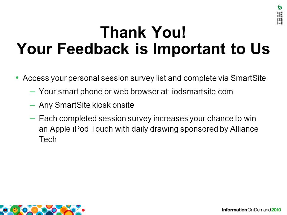 55 Thank You! Your Feedback is Important to Us Access your personal session survey list and complete via SmartSite – Your smart phone or web browser a