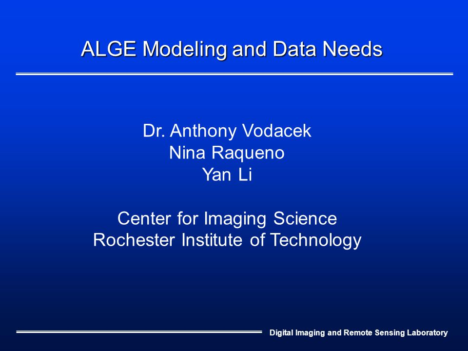 Digital Imaging and Remote Sensing Laboratory ALGE Modeling and Data Needs Dr.