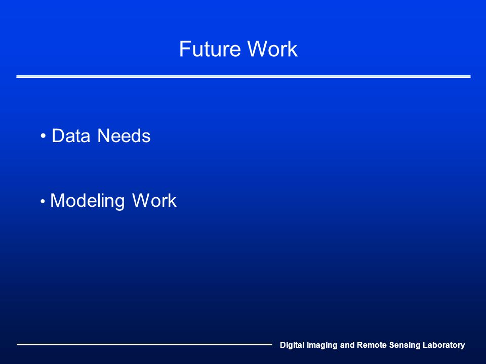 Digital Imaging and Remote Sensing Laboratory Future Work Data Needs Modeling Work
