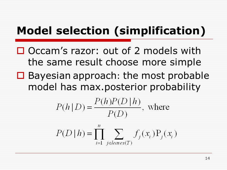 14 Model selection (simplification)  Occam's razor: out of 2 models with the same result choose more simple  Bayesian approach : the most probable model has max.posterior probability