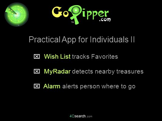 4Csearch. com  Wish List tracks Favorites  MyRadar detects nearby treasures  Alarm alerts person where to go Practical App for Individuals II