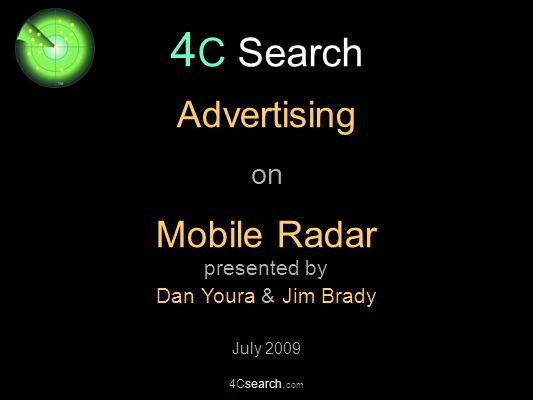 4Csearch. com 4 C Search presented by Dan Youra & Jim Brady July 2009 Advertising on Mobile Radar