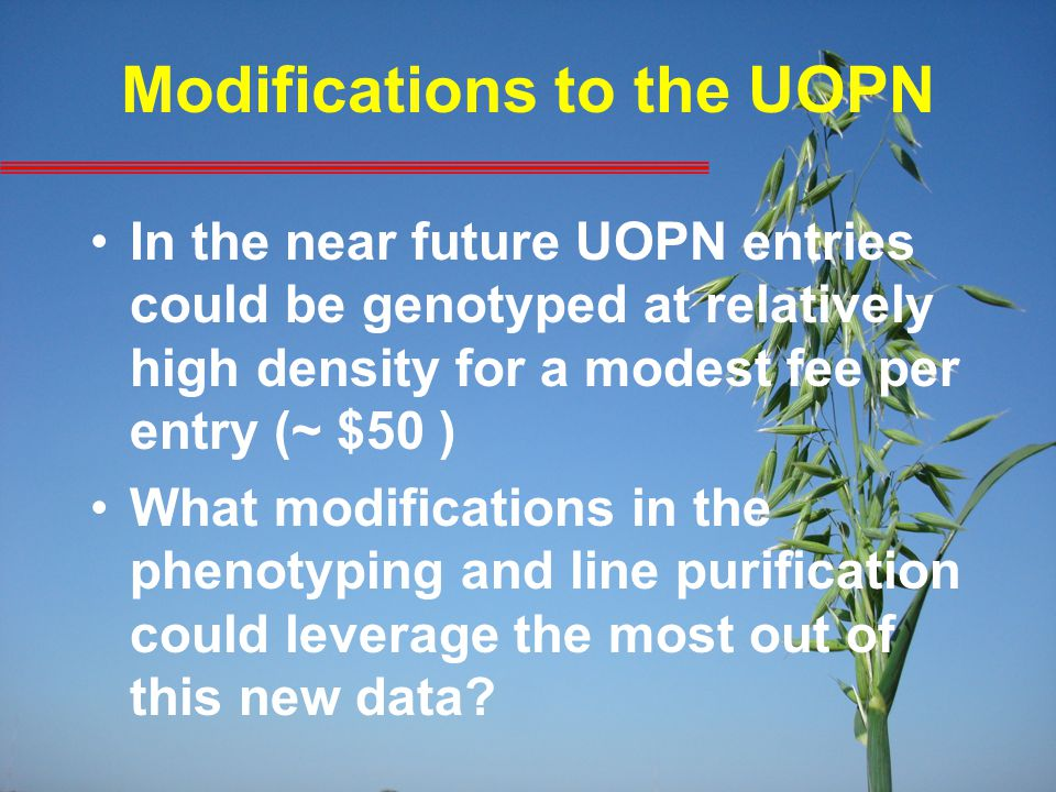 Modifications to the UOPN In the near future UOPN entries could be genotyped at relatively high density for a modest fee per entry (~ $50 ) What modif