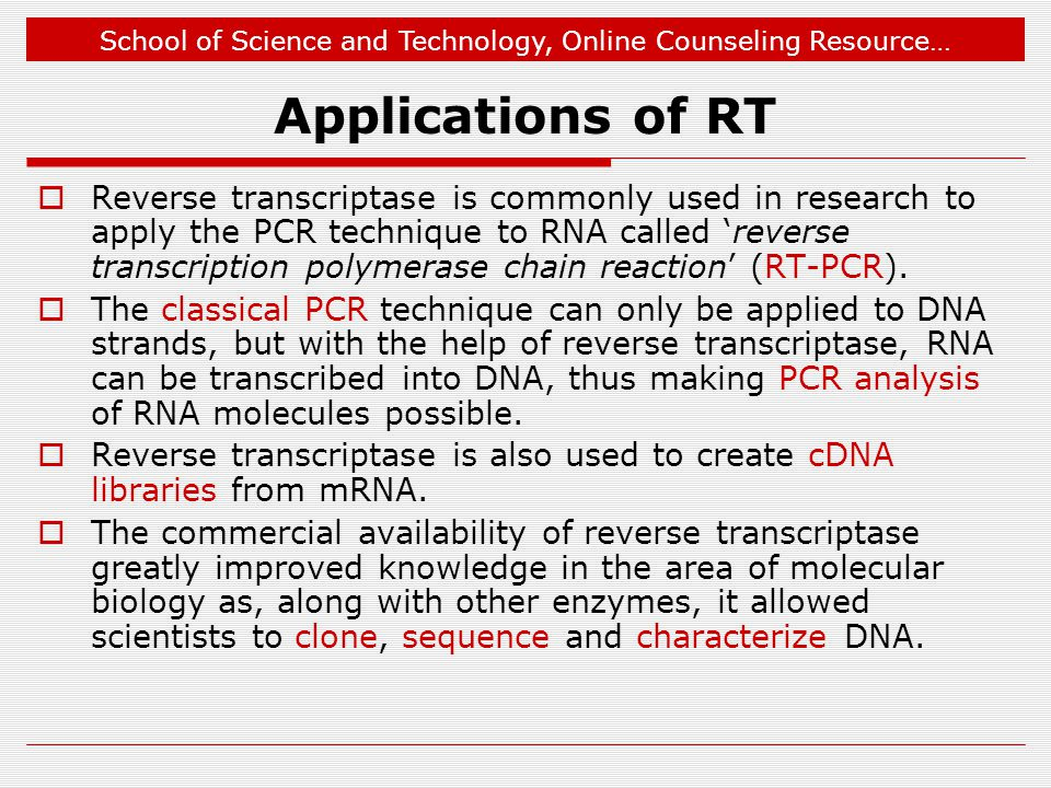 School of Science and Technology, Online Counseling Resource… Applications of RT  Reverse transcriptase is commonly used in research to apply the PCR