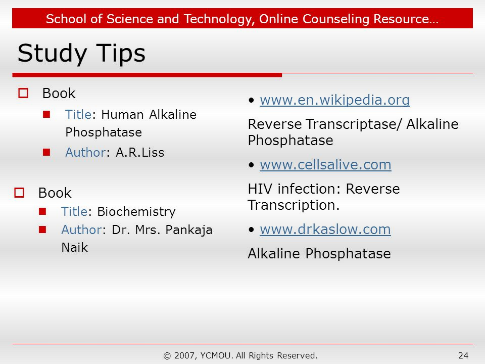 School of Science and Technology, Online Counseling Resource… © 2007, YCMOU. All Rights Reserved.24 Study Tips  Book Title: Human Alkaline Phosphatas