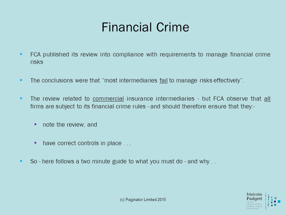 "Financial Crime  FCA published its review into compliance with requirements to manage financial crime risks  The conclusions were that ""most interme"