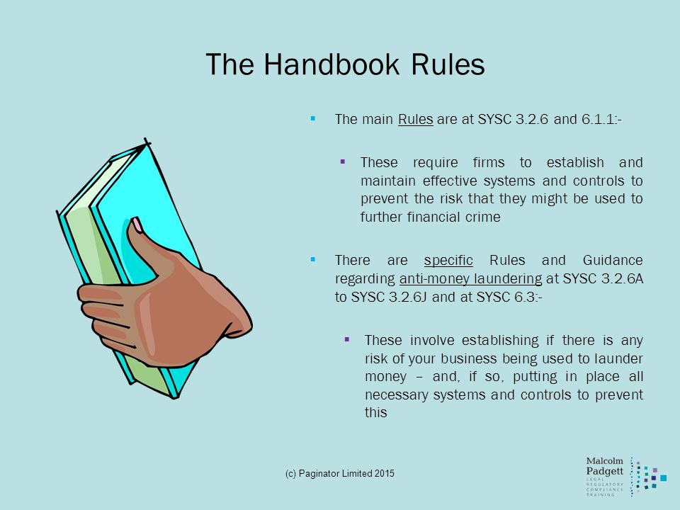 The Handbook Rules  The main Rules are at SYSC 3.2.6 and 6.1.1:-  These require firms to establish and maintain effective systems and controls to pr
