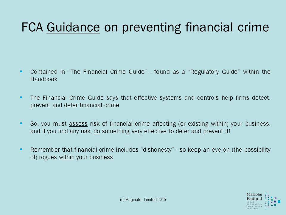 "FCA Guidance on preventing financial crime  Contained in ""The Financial Crime Guide"" - found as a ""Regulatory Guide"" within the Handbook  The Financ"