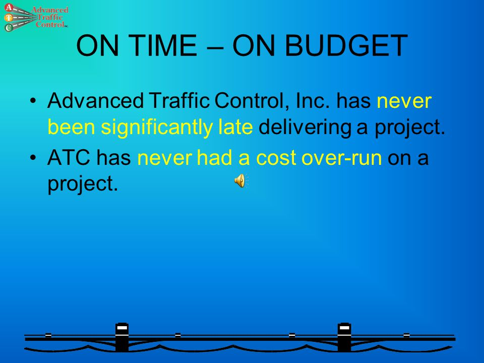 ON TIME – ON BUDGET Advanced Traffic Control, Inc.