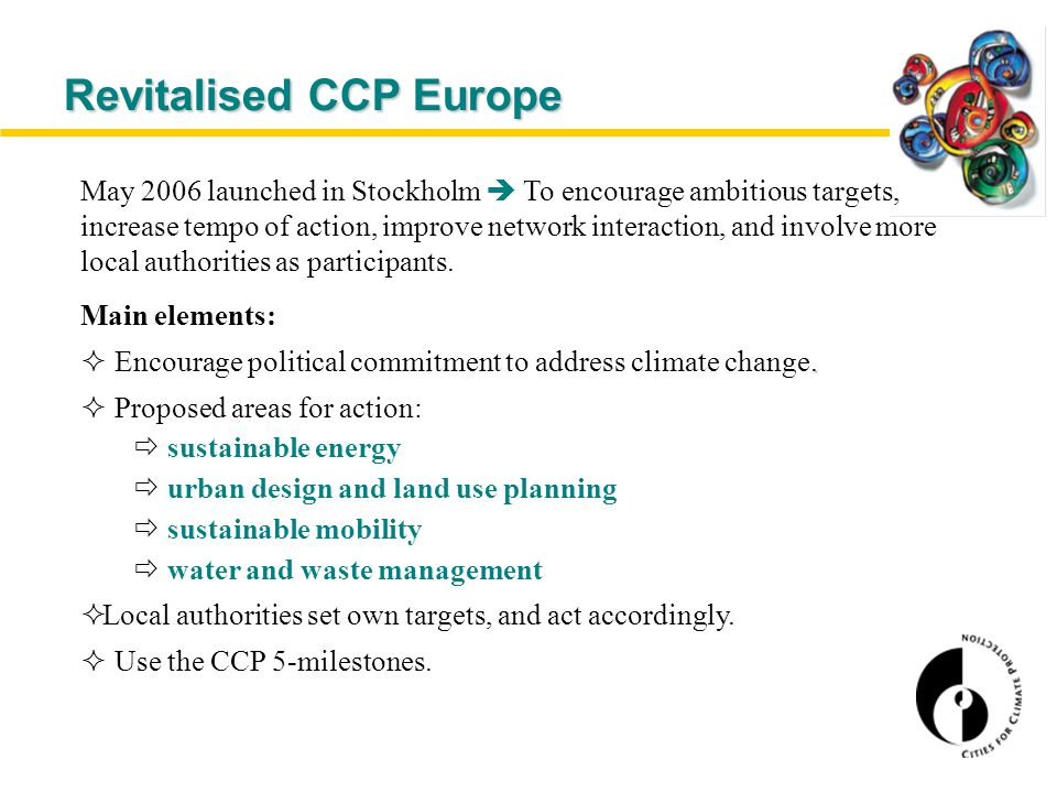 May 2006 launched in Stockholm  To encourage ambitious targets, increase tempo of action, improve network interaction, and involve more local authorities as participants.