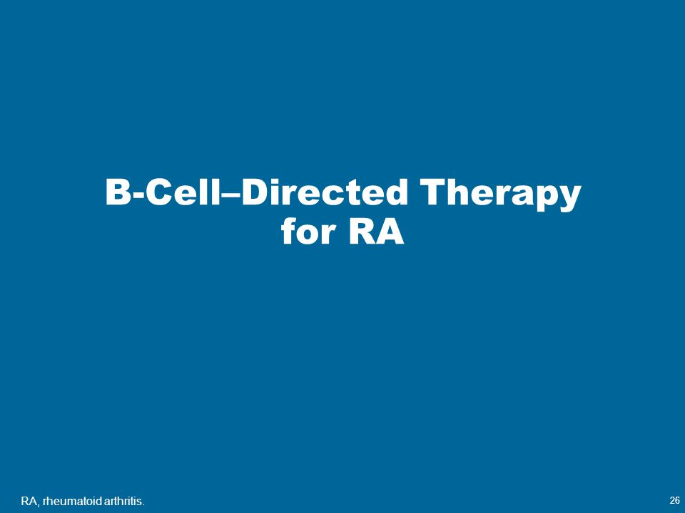 26 B-Cell–Directed Therapy for RA RA, rheumatoid arthritis.