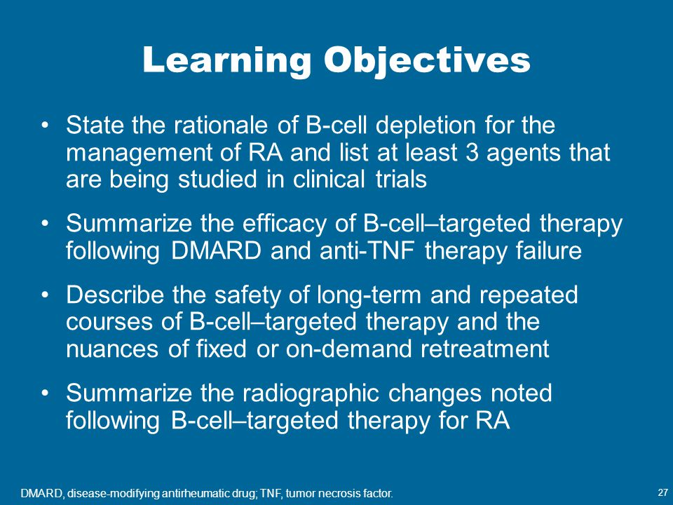 27 Learning Objectives State the rationale of B-cell depletion for the management of RA and list at least 3 agents that are being studied in clinical