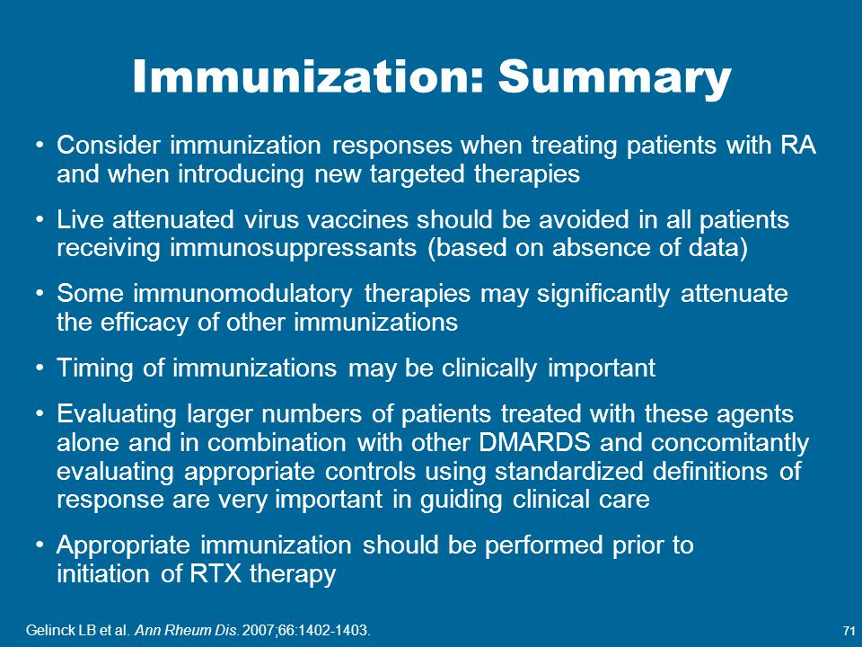 71 Immunization: Summary Consider immunization responses when treating patients with RA and when introducing new targeted therapies Live attenuated vi