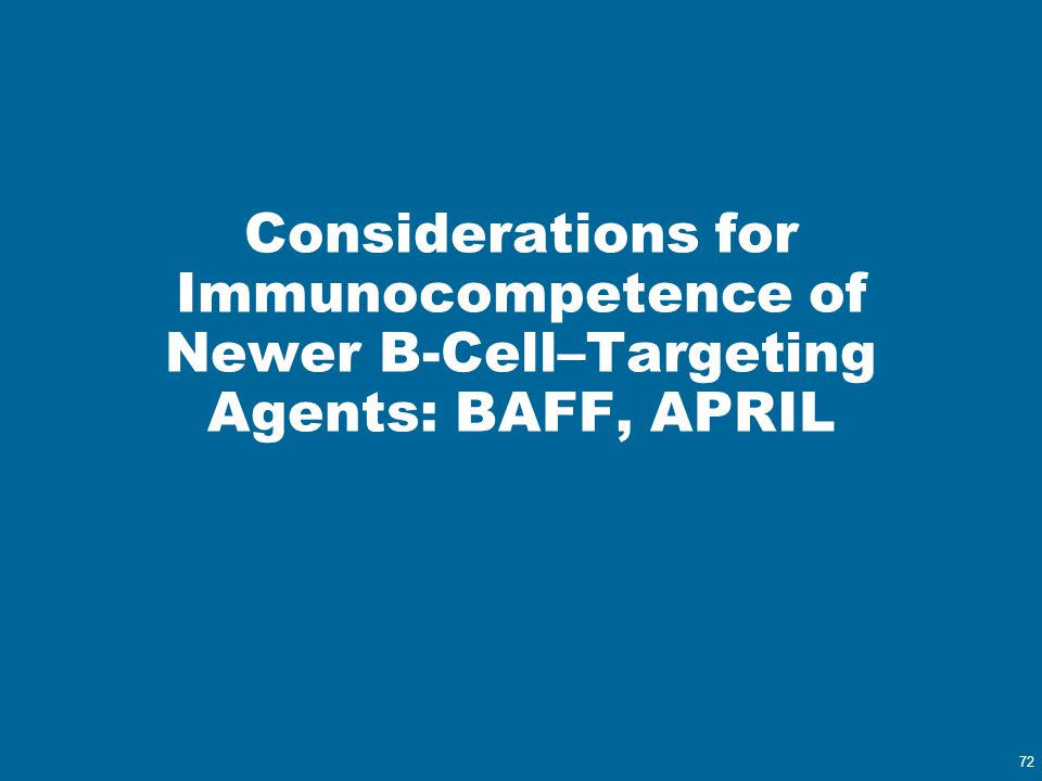 72 Considerations for Immunocompetence of Newer B-Cell–Targeting Agents: BAFF, APRIL