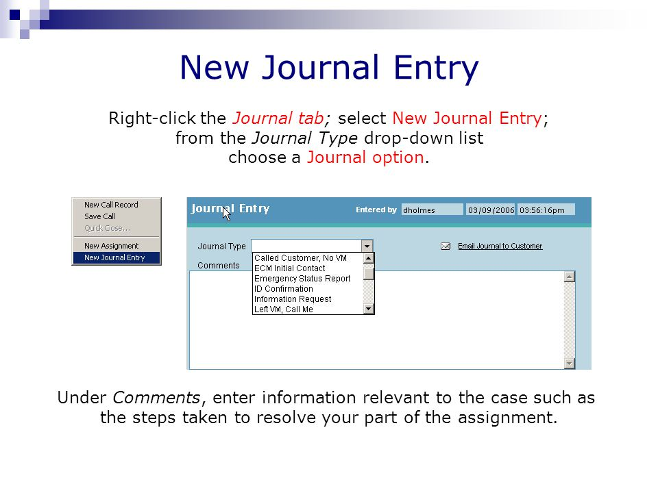 New Journal Entry Right-click the Journal tab; select New Journal Entry; from the Journal Type drop-down list choose a Journal option.