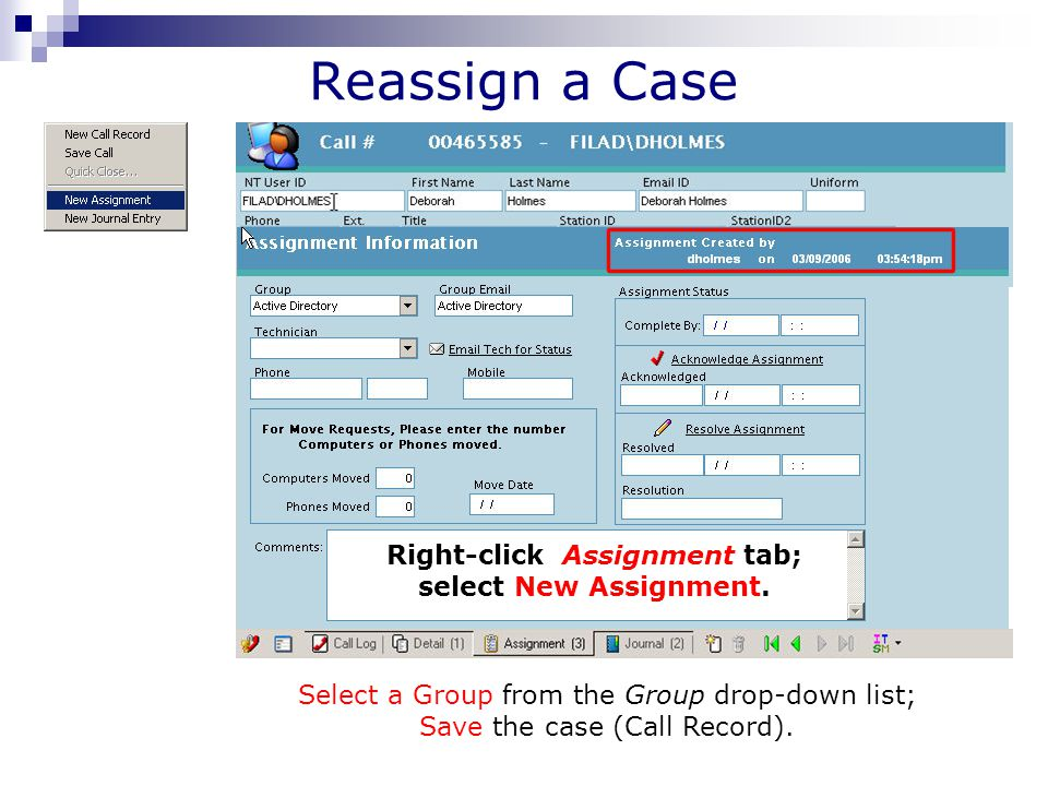 Reassign a Case Select a Group from the Group drop-down list; Save the case (Call Record).
