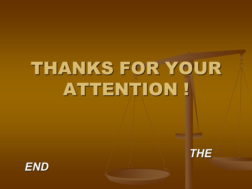 THANKS FOR YOUR ATTENTION ! THE END THE END