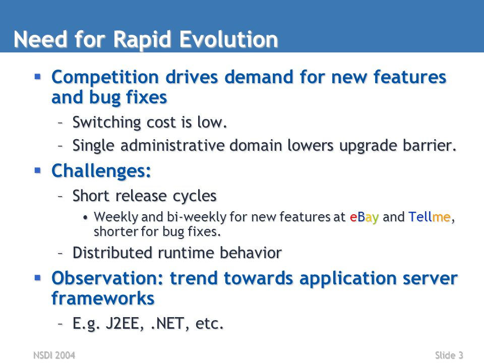 NSDI 2004Slide 3 Need for Rapid Evolution  Competition drives demand for new features and bug fixes –Switching cost is low.