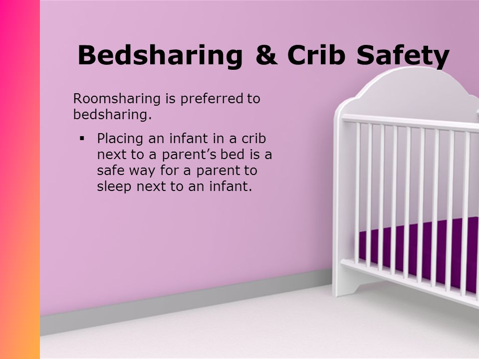 Bedsharing & Crib Safety Roomsharing is preferred to bedsharing.