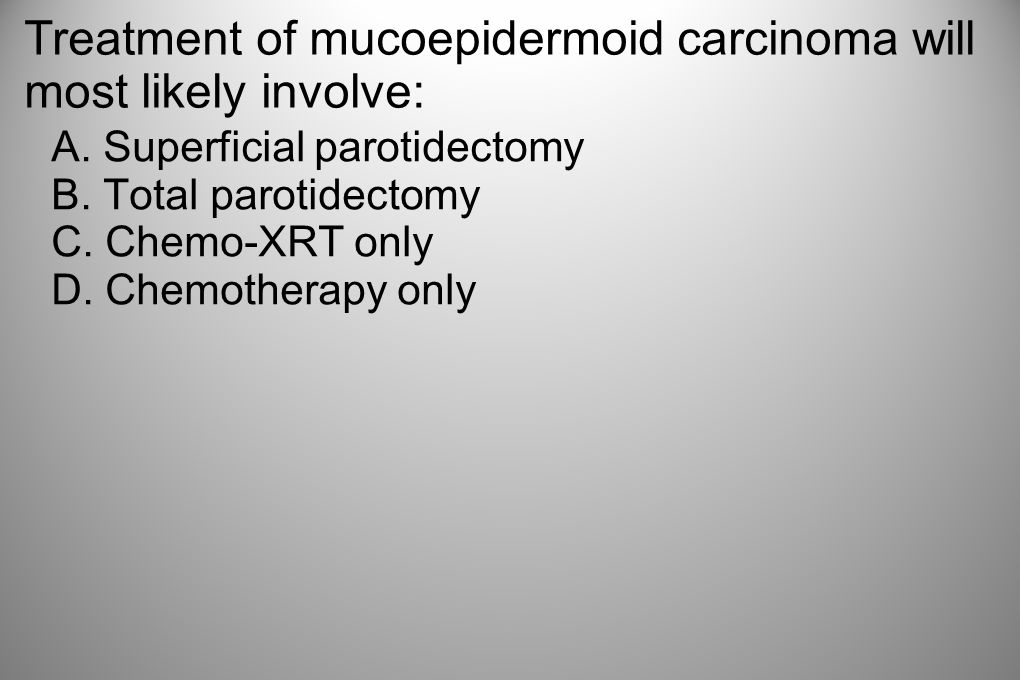Treatment of mucoepidermoid carcinoma will most likely involve: A.