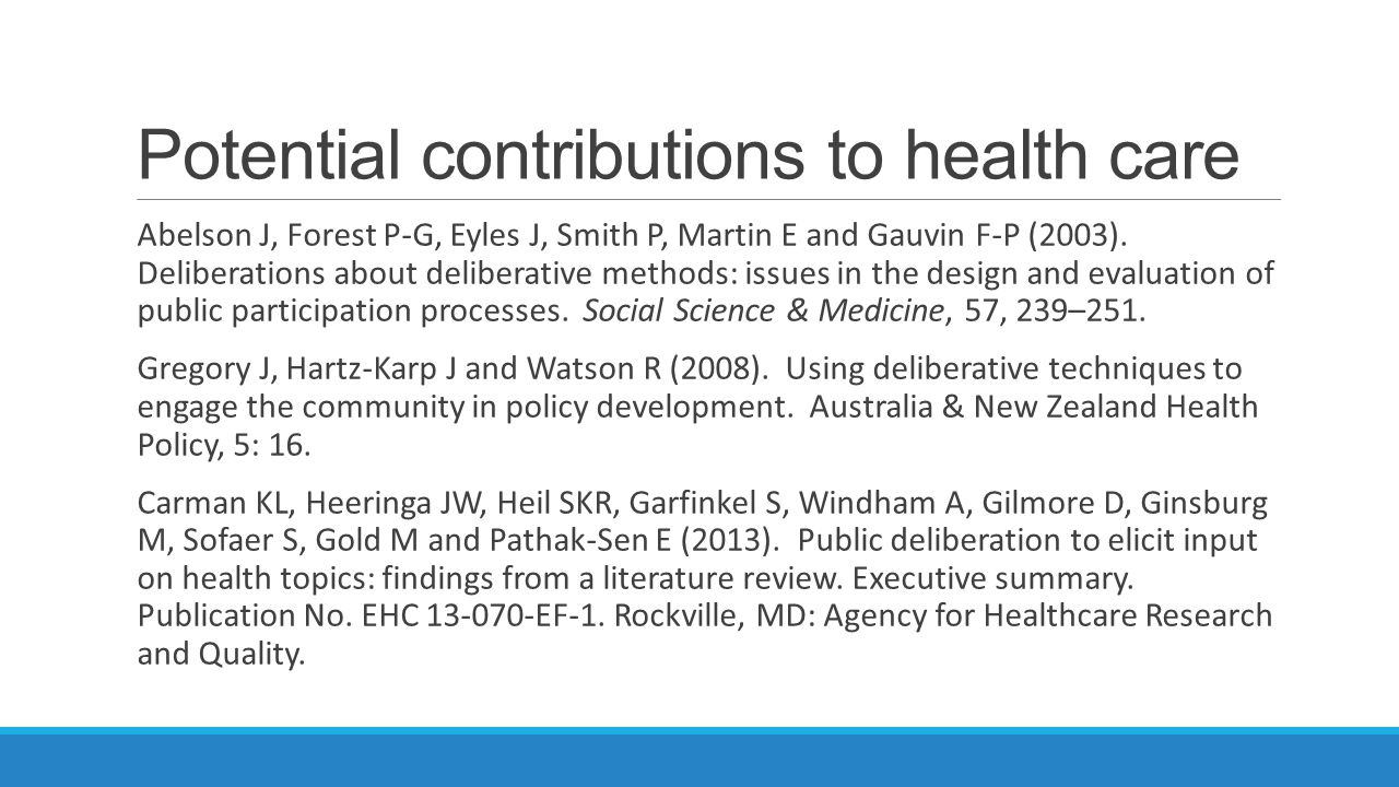 Potential contributions to health care Abelson J, Forest P-G, Eyles J, Smith P, Martin E and Gauvin F-P (2003).