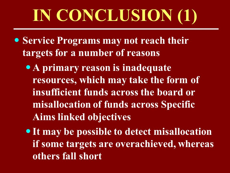 IN CONCLUSION (1) Service Programs may not reach their targets for a number of reasons A primary reason is inadequate resources, which may take the fo