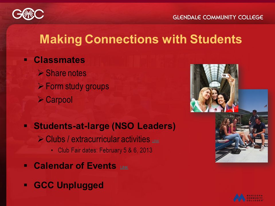 Making Connections with Students  Classmates  Share notes  Form study groups  Carpool  Students-at-large (NSO Leaders)  Clubs / extracurricular