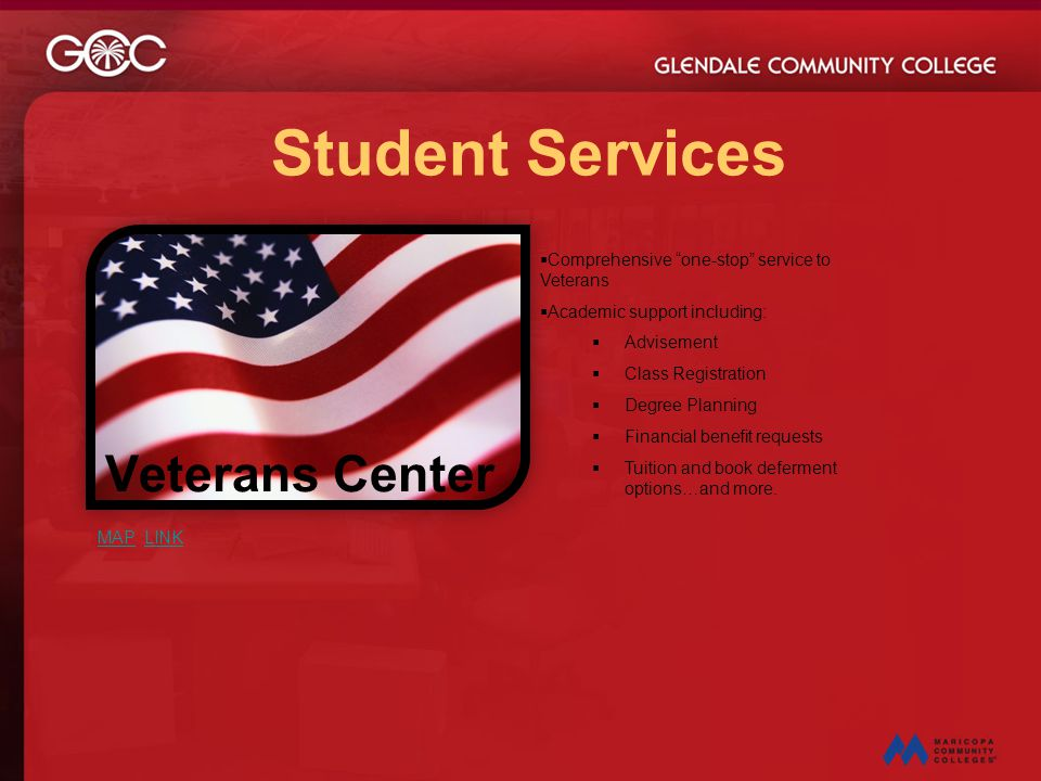 "Veterans Center Student Services  Comprehensive ""one-stop"" service to Veterans  Academic support including:  Advisement  Class Registration  Degr"