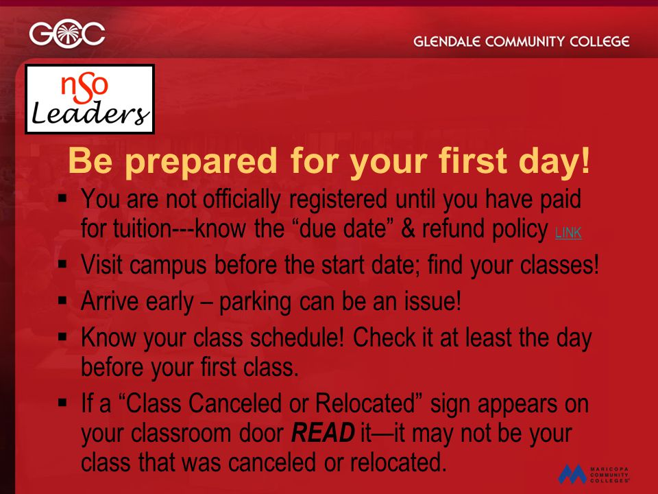"Be prepared for your first day!  You are not officially registered until you have paid for tuition---know the ""due date"" & refund policy LINK LINK "