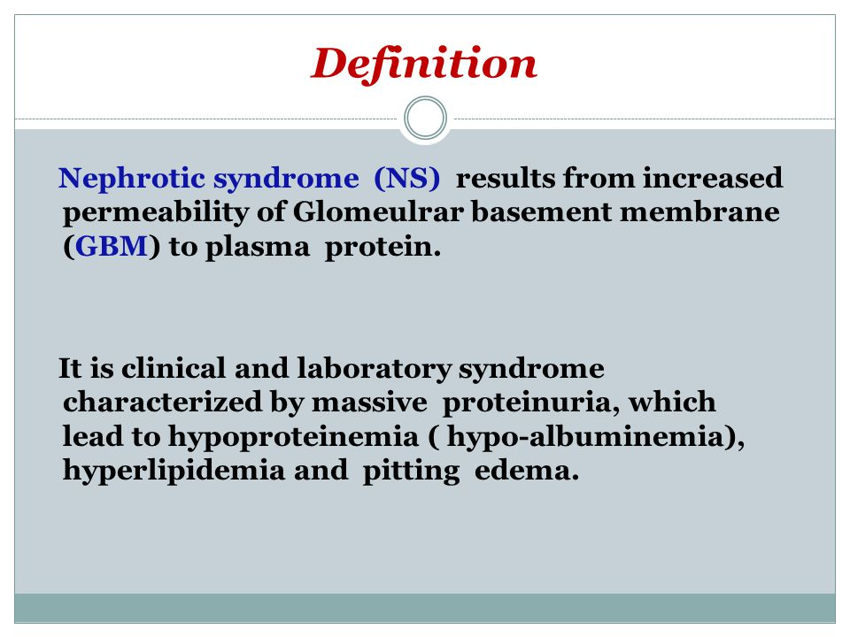 Definition Nephrotic syndrome (NS) results from increased permeability of Glomeulrar basement membrane (GBM) to plasma protein.