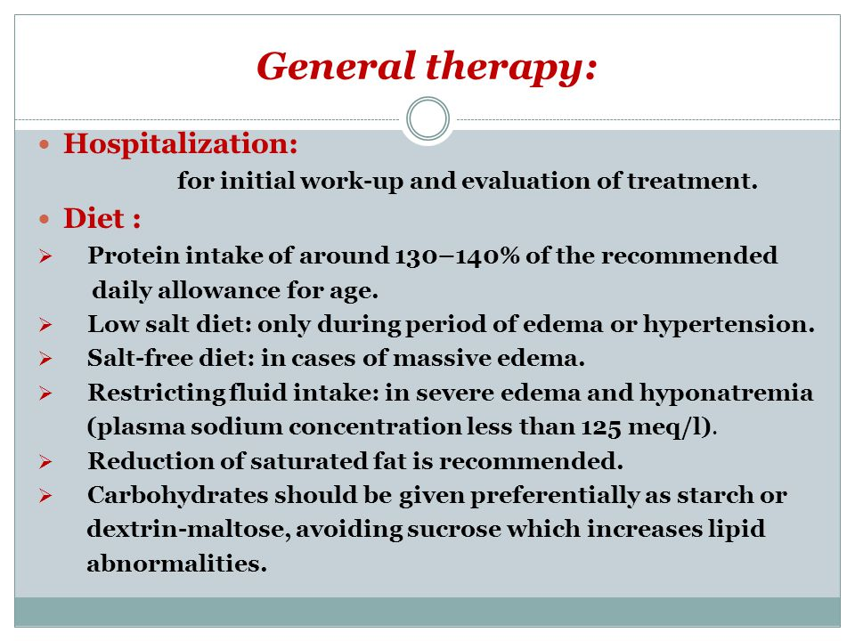 General therapy: Hospitalization: for initial work-up and evaluation of treatment. Diet :  Protein intake of around 130–140% of the recommended daily